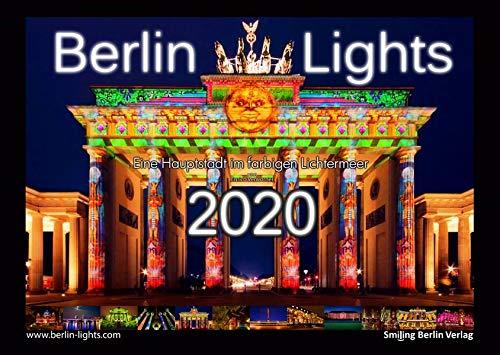 Berlin Lights Kalender 2020 - Eine Hauptstadt im farbigen Lichtermeer: Der Kalender zu den Lichterfesten Berlin leuchtet und Festival of lights