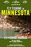 Fly Fishing in Minnesota: Fly Fishing Log Book for Local Backyard Anglers and Wild Adventure Enthusiasts | Over 100 pages to Log Fishing Trips and Experiences | Essential Journal for the Tackle Box