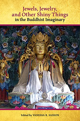 Jewels, Jewelry, and Other Shiny Things in the Buddhist Imaginary (English Edition)