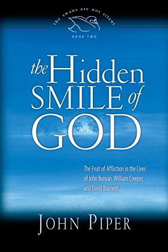 Hidden Smile of God, The: The Fruit of Affliction in the Lives of John Bunyan, William Cowper, and David Brainerd