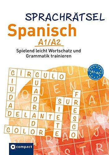 Sprachrätsel Spanisch: Spielend leicht Wortschatz und Grammatik trainieren A1/A2