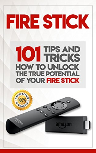 Fire Stick: How To Unlock The True Potential Of Your Fire Stick: Plus 101 Tips And Tricks! (English Edition)