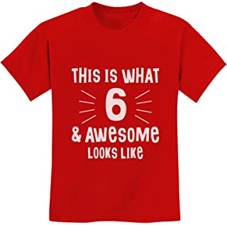 This is What 6 & Awesome Looks Like Six Year Old Birthday Youth Kids T-Shirt