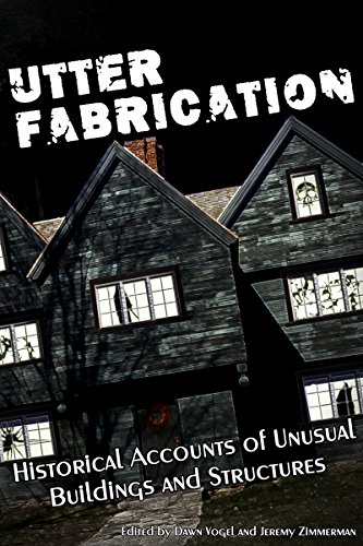 Utter Fabrication: Historical Accounts of Unusual Buildings and Structures (Mad Scientist Journal Presents Book 4) (English Edition)