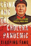 China and the Cholera Pandemic: Restructuring Society under Mao (English Edition)の画像