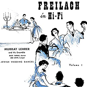 Freilach in Hi-Fi: Jewish Wedding Dances, Vol. 1