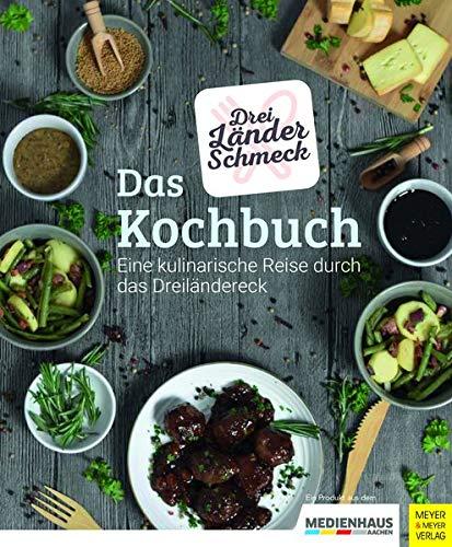Dreiländerschmeck - Das Kochbuch: Eine kulinarische Reise durch das Dreiländereck: Eine kulinarische Reise durch das Dreilndereck