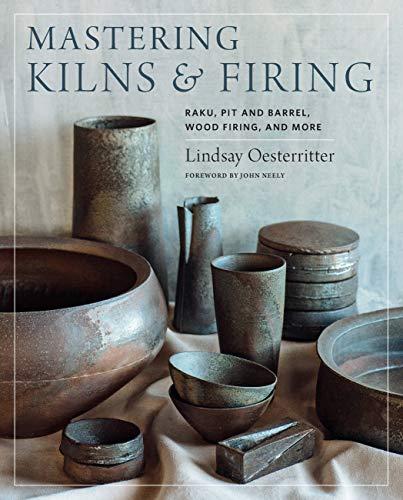 Mastering Kilns and Firing: Raku, Pit and Barrel, Wood Firing, and More (Mastering Ceramics)
