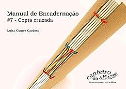 Manual de Encadernação: #7 -Copta cruzada por [Luisa Gomes Cardoso]
