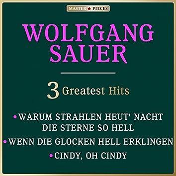 Masterpieces Presents Wolfgang Sauer: Warum strahlen heut nacht die Sterne so hell / Wenn die Glocken hell erklingen / Cindy, oh Cindy (3 Greatest Hits)