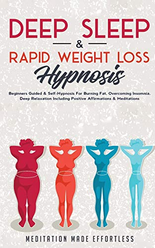 Deep Sleep & Rapid Weight Loss Hypnosis: Beginners Guided & Self-Hypnosis For Burning Fat, Overcoming Insomnia, Deep Relaxation Including Positive Affirmations & Meditations