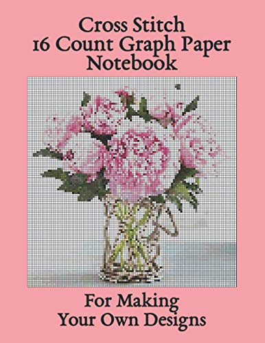 Cross Stitch 16 Count Graph Paper Notebook for Making Your Own Designs: Aida Graph Paper