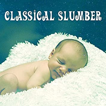 Classical Slumber – Lullabies for Baby, Peaceful Sleep, Relaxed Toddler, Mozart, Instrumental Songs at Night