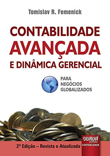 Contabilidade Avançada e Dinâmica Gerencial - Para Negócios Globalizados