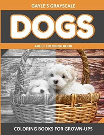 Gayles Grayscale Dogs Adult Coloring Book: Easy Coloring Book for Grown-ups: Volume 1