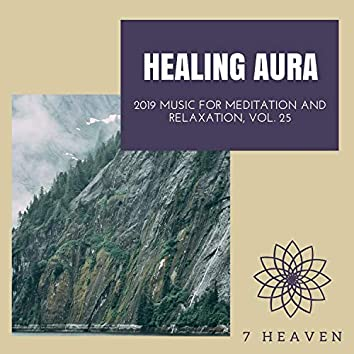 Healing Aura - 2019 Music For Meditation And Relaxation, Vol. 25