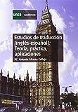 Estudios de Traducción (Inglés-Español): Teoría, Práctica y Aplicaciónes (CUADERNOS UNED)