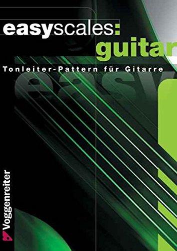 Easy Scales Guitar: Die wichtigsten Tonleitern auf der Gitarre: Tonleiter-Pattern für Gitarre