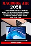MACBOOK AIR 2020: A Complete Step By Step Picture Guide For Beginners And Seniors On How To Navigate Through The New Macbook Air 2020 Model Like A Pro With Ease