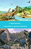 A Great Mystery—Exploration of Dinosaurs Extinction