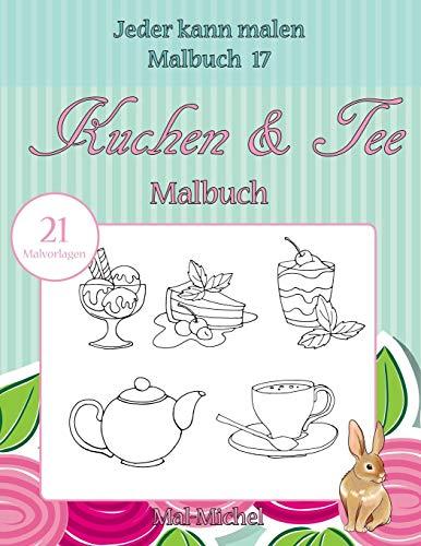 Kuchen & Tee Malbuch: 21 Malvorlagen (Jeder kann malen Malbuch, Band 17)