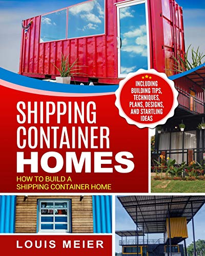 Compare Textbook Prices for Shipping Container Homes: How to Build a Shipping Container Home - Including Building Tips, Techniques, Plans, Designs, and Startling Ideas  ISBN 9781729754894 by Meier, Louis
