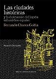 Las Ciudades históricas y La destrucción Del Legado Urbanístico Español. Fernando Chueca Goitia: 16 (De Arte)