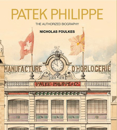 Patek Philippe: The Autohorized Biography