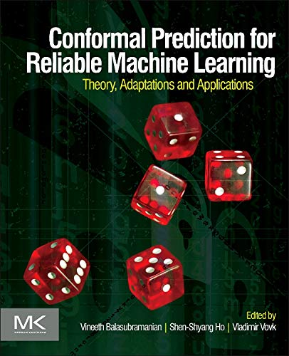 Compare Textbook Prices for Conformal Prediction for Reliable Machine Learning: Theory, Adaptations and Applications 1 Edition ISBN 9780123985378 by Balasubramanian, Vineeth,Ho, Shen-Shyang,Vovk, Vladimir