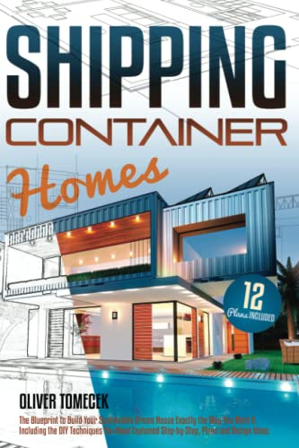 Compare Textbook Prices for Shipping Container Homes: The Blueprint to Build Your Sustainable Dream House Exactly the Way You Want It. Including the DIY Techniques You Need Explained Step-by-Step, Plans and Design Ideas  ISBN 9798489232555 by Tomecek, Oliver
