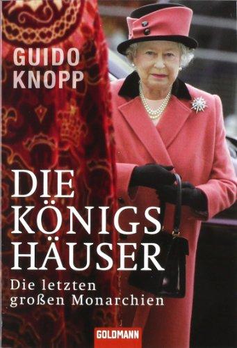 Die Königshäuser: Die letzten großen Monarchien (Goldmann Sachbücher)
