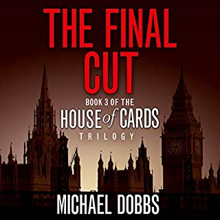 The Final Cut      House of Cards Trilogy, Book 3              By:                                                                                                                                 Michael Dobbs                               Narrated by:                                                                                                                                 Samuel West                      Length: 13 hrs and 42 mins     13 ratings     Overall 4.5