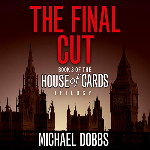 The Final Cut      House of Cards Trilogy, Book 3              By:                                                                                                                                 Michael Dobbs                               Narrated by:                                                                                                                                 Samuel West                      Length: 13 hrs and 42 mins     2 ratings     Overall 4.0