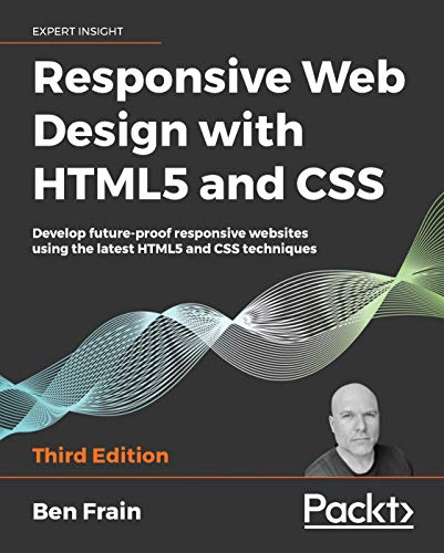 Responsive Web Design with HTML5 and CSS: Develop future-proof responsive websites using the latest HTML5 and CSS techniques, 3rd Edition (English Edition)