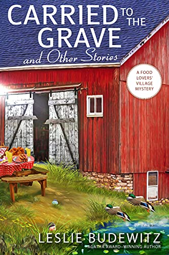 Carried to the Grave and Other Stories (A Food Lovers' Village Mystery Book 6) by [Leslie Budewitz]