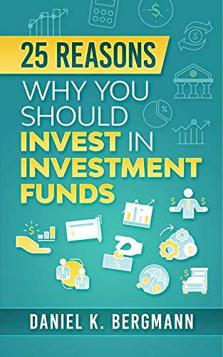 25 reasons, Why you should invest in investment funds (English Edition)