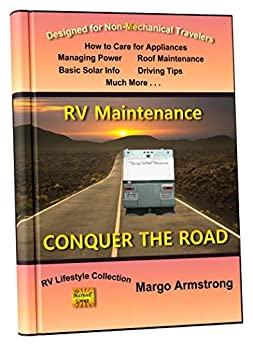 Conquer the Road: RV Maintenance for Travelers: All the Basics are Covered by [Margo Armstrong]