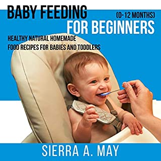 Baby Feeding For Beginners (0-12 Months): Healthy Natural Homemade Food Recipes For Babies And Toddlers cover art