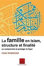 Famille en islam : Structure et finalité ou Comprendre et protéger le foyer