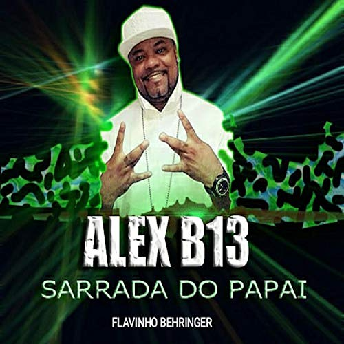 Sarrada Do Papai (feat. Alex B13)