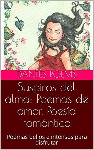 Suspiros del alma: Poemas de amor. Poesía romántica: Poemas bellos e intensos para disfrutar