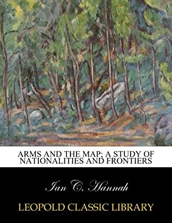 Arms and the map; a study of nationalities and frontiers