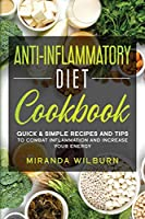 Anti-Inflammatory Diet Cookbook: Quick And Simple Recipes and Tips to combat inflammation and increase your energy