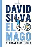 David Silva - El Mago: A Decade Of Magic: Official Manchester City FC Tribute Book
