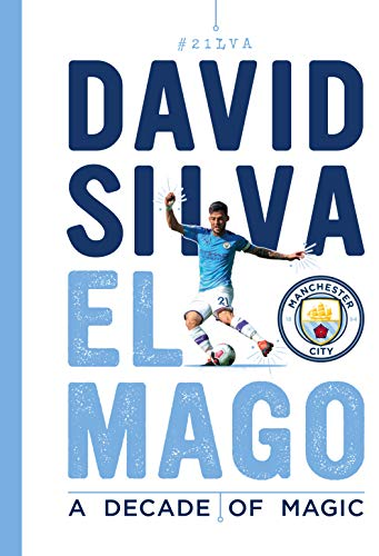David Silva - El Mago: A Decade Of Magic: Official Manchester City FC Tribute Book