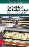 Das Gedächtnis der Staatssicherheit: Die Kartei- und Archivabteilung des MfS (Archiv zur DDR-Staatssicherheit)