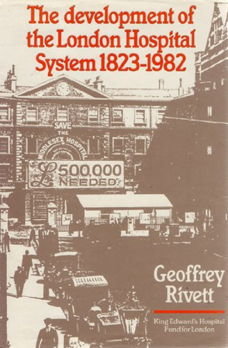 The Development of the London Hospital System, 1823-1982 by [Geoffrey  Rivett]