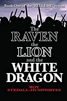 The RAVEN the LION and the WHITE DRAGON (BELLÊME Book 1) by [Roy Stedall-Humphryes]