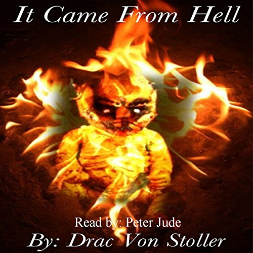 It Came from Hell                   By:                                                                                                                                 Drac Von Stoller                               Narrated by:                                                                                                                                 Peter Jude Ricciardi                      Length: 12 mins     Not rated yet     Overall 0.0