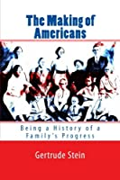 The Making of Americans: Being a History of a Family's Progress